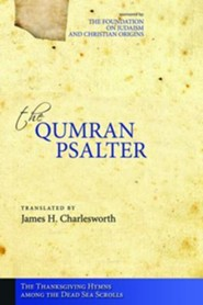 The Qumran Psalter the Thanksgiving Hymns Among the Dead Sea Scrolls  -     By: James H. Charlesworth