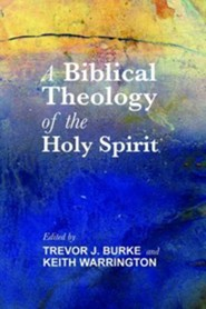 A Biblical Theology of the Holy Spirit  -     Edited By: Trevor J. Burke, Keith Warrington