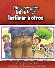 Dios, Necesito Hablarte de Lastimar a Otros  (God, I Need to Talk to You About Hurting Others)  -     By: Dan Carr, Bartholomew Clark, Bill Clark