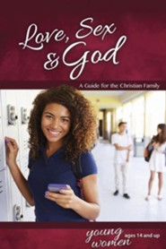 Love, Sex & God: For Young Women Ages 14 and Up, revised & updated