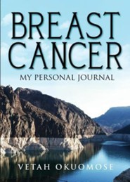 Breast Cancer, My Personal Journal  -     By: Vetah Okuomose