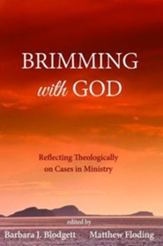 Brimming with God  -     Edited By: Barbara J. Blodgett, Matthew Floding