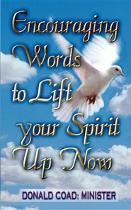 Encouraging Words to Lift Your Spirit Up Now  -     By: Donald Coad