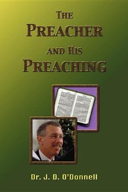 The Preacher and His Preaching  -     By: J.D. O'Donnell