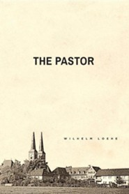 The Pastor  -     By: Wilhelm Loehe, Wolf Knappe