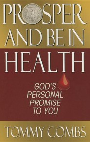 Prosper and Be in Health  -     By: Tommy Combs