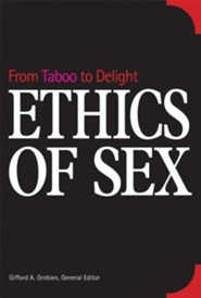 Ethics of Sex: From Taboo to Delight  -     By: Gifford A. Grobein