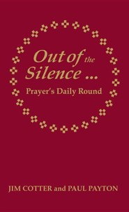 Out of the Silence... ...Into the Silence: Prayer's Daily Round  -     By: Jim Cotter, Paul Payton