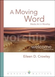 A Moving Word Worship Matters  -     By: Eileen D. Crowley