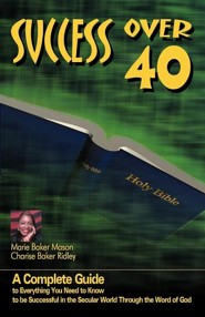 Success Over 40: A Complete Guide to Everything You Need to Know about Becoming Successful Over 40  -     By: Marie Baker Mason, Charise Baker Ridley