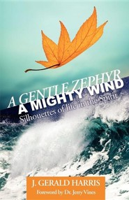 A Gentle Zephyr - A Mighty Wind: Silhouettes of Life in the Spirit  -     By: J. Gerald Harris, Dr. Jerry Vines