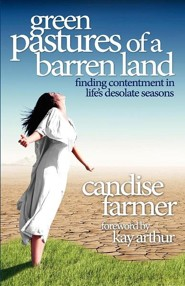 Green Pastures of a Barren Land: Finding Contentment in Life's Desolate Seasons  -     By: Candise Moody Farmer, Kay Arthur