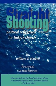 Straight Shooting: Pastoral Reflections for Today's Church  -     By: William F. Harrell, Paige Patterson