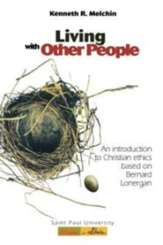 Living with Other People: An Introduction to Christian Ethics Based on Bernard Lonergan  -     By: Kenneth R. Melchin