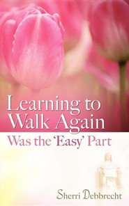 Learning to Walk Again Was the 'Easy' Part  -     By: Sherri Debbrecht