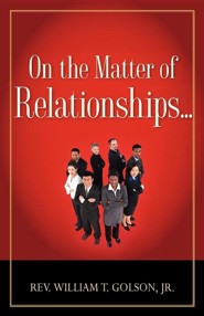 On the Matter of Relationships . . .  -     By: William T. Golson Jr.