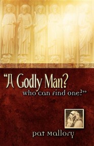 A Godly Man? Who Can Find One?  -     By: Pat Mallory