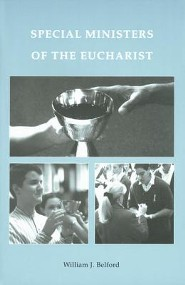 Special Ministers of the Eucharist  -     By: William J. Belford