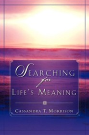 Searching for Life's Meaning  -     By: Cassandra T. Morrison