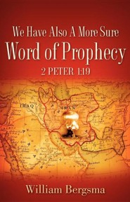 We Have Also a More Sure Word of Prophecy 2 Peter 1: 19  -     By: William Bergsma