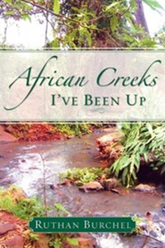 African Creeks I've Been Up  -     By: Ruthan Burchel