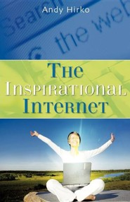 The Inspirational Internet  -     By: Andy Hirko