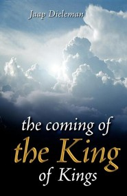 The Coming of the King of Kings  -     By: Jaap Dieleman