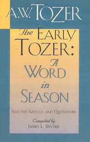 Early Tozer-A Word In Season  -     By: A.W. Tozer