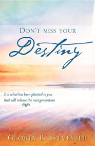 Don't Miss Your Destiny  -     By: Gloria B. Sylvester
