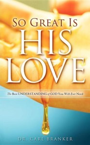 So Great Is His Love  -     By: Carl Branker