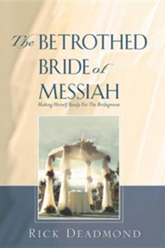 The Betrothed Bride of Messiah  -     By: Rick Deadmond
