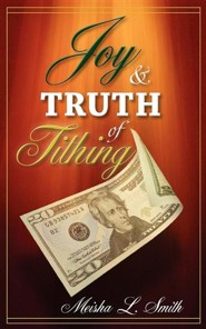 Joy and Truth of Tithing  -     By: Meisha L. Smith