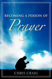 Becoming a Person of Prayer  -     By: Chris Craig