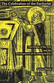 The Celebration of the Eucharist: The Origin of the Rite and the Development of Its Interpretation  -     Translated By: Matthew J. O'Connell     By: Enrico Mazza