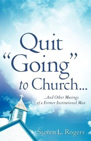 Quit Going to Church...  -     By: Steven L. Rogers