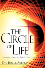 The Circle of Life  -     By: Dr. Roger Aubrey