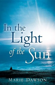 In the Light of the Sun  -     By: Marie Dawson