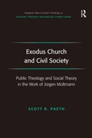 Exodus Church and Civil Society: Public Theology and Social Theory in the Work of Jurgen Moltmann  -     By: Scott Paeth