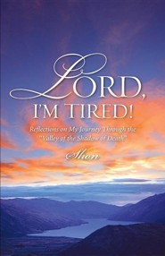 Lord, I'm Tired!  -     By: Shon