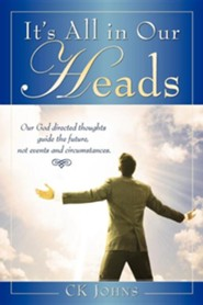 It's All in Our Heads  -     By: C.K. Johns
