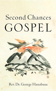 Second Chances Gospel  -     By: George Hanabusa