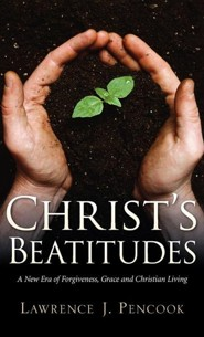 Christ's Beatitudes  -     By: Lawrence J. Pencook