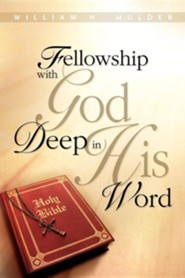 Fellowship with God Deep in His Word  -     By: William H. Mulder