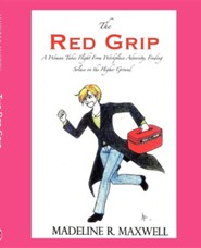 The Red Grip  -     By: Madeline R. Maxwell