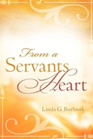 From a Servants Heart  -     By: Linda G. Burbank