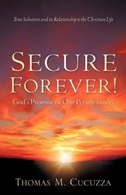 Secure Forever! God's Promise or Our Perseverance?  -     By: Thomas M. Cucuzza