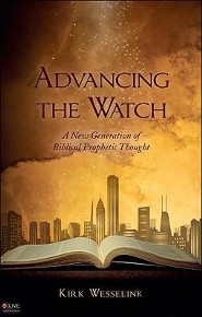 Advancing the Watch: A New Generation of Biblical Prophetic Thought  -     By: Kirk Wesselink