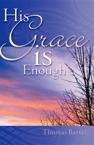 His Grace Is Enough  -     By: Thomas Bartel