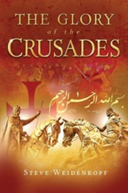 The Glory of the Crusades  -     By: Steve Weidenkopf