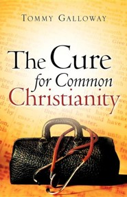 The Cure for Common Christianity  -     By: Tommy Galloway